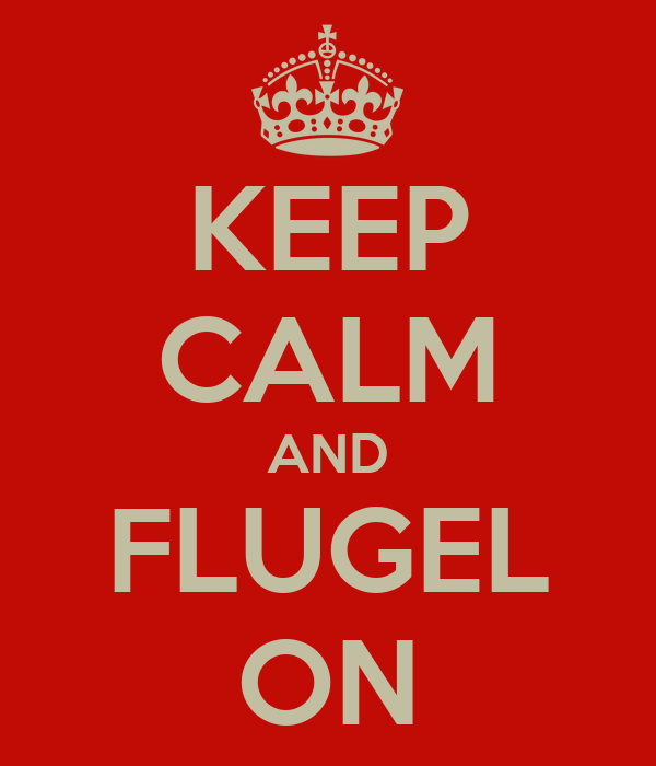 KEEP CALM AND FLUGEL ON