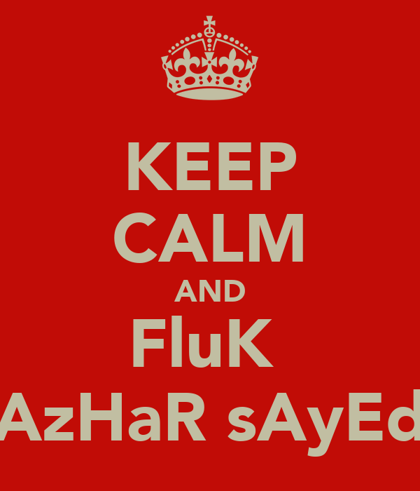 KEEP CALM AND FluK  AzHaR sAyEd