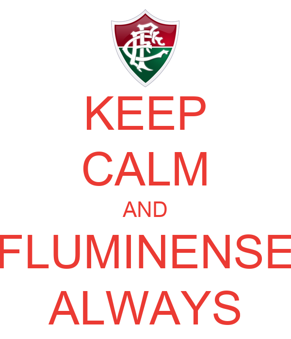 KEEP CALM AND FLUMINENSE ALWAYS