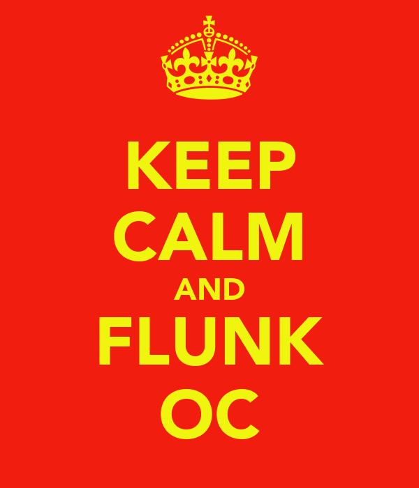KEEP CALM AND FLUNK OC