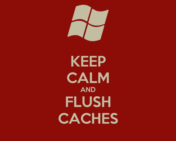 KEEP CALM AND FLUSH CACHES