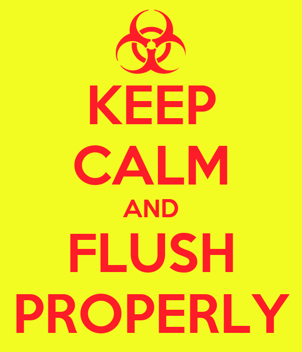 KEEP CALM AND FLUSH PROPERLY