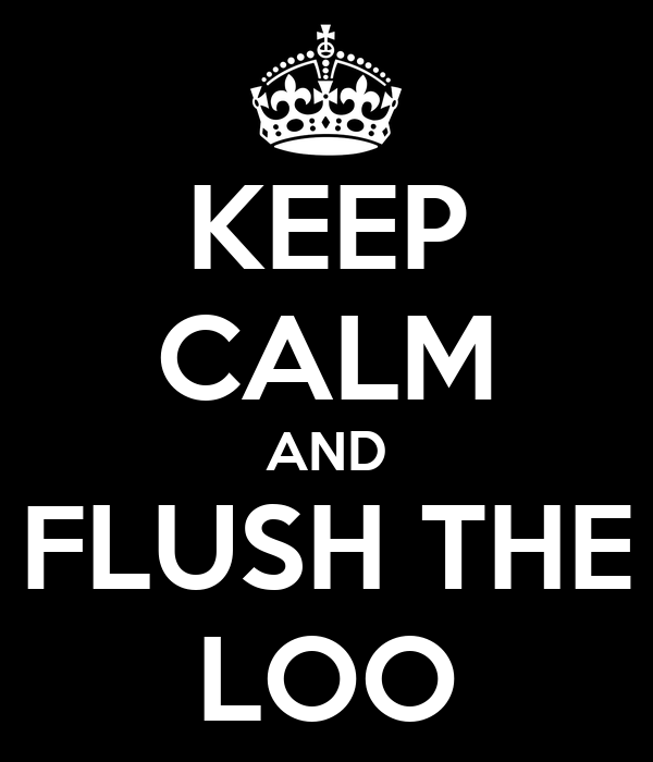 KEEP CALM AND FLUSH THE LOO