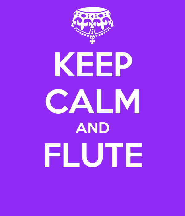 KEEP CALM AND FLUTE