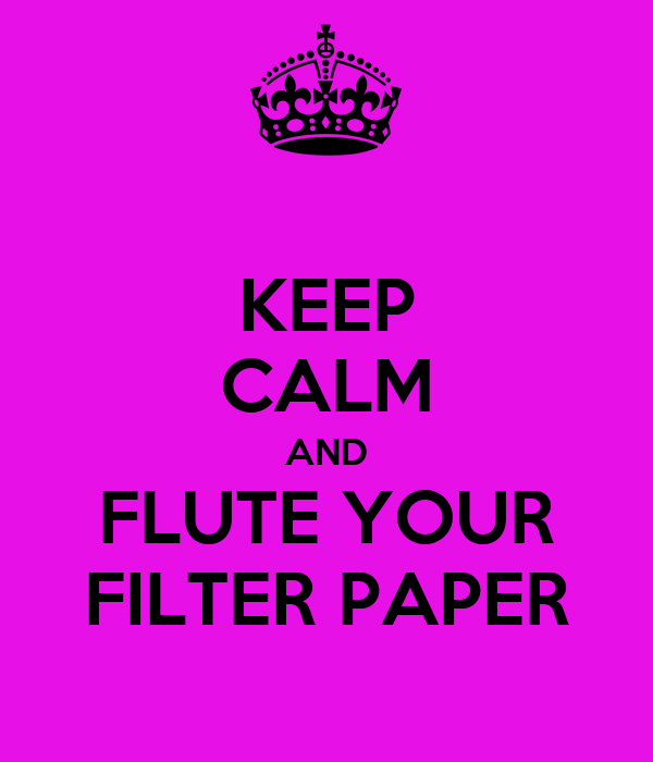 KEEP CALM AND FLUTE YOUR FILTER PAPER