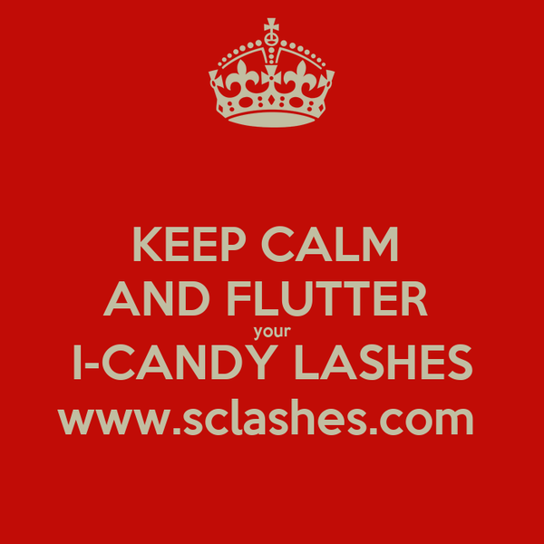 KEEP CALM  AND FLUTTER  your I-CANDY LASHES www.sclashes.com
