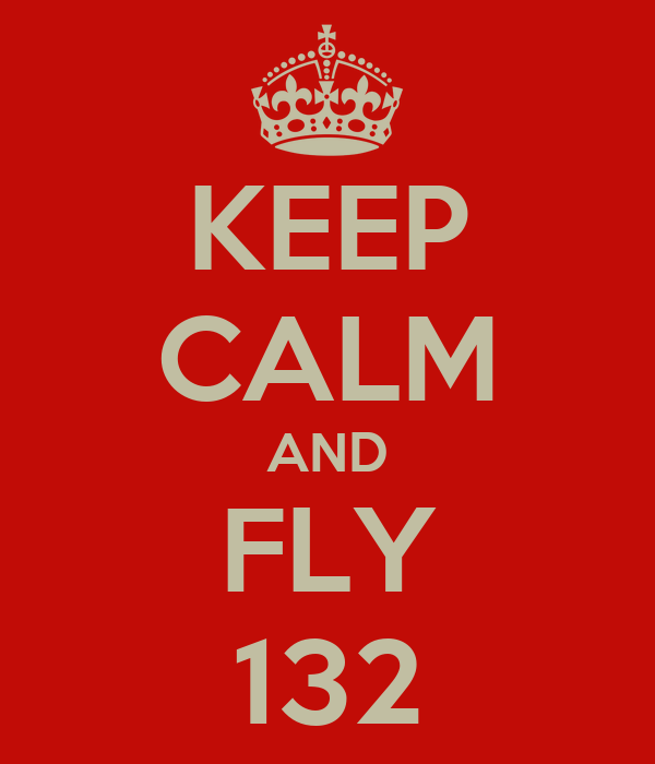 KEEP CALM AND FLY 132