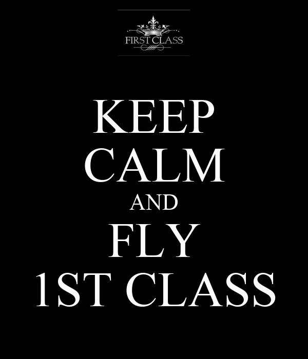 KEEP CALM AND  FLY  1ST CLASS