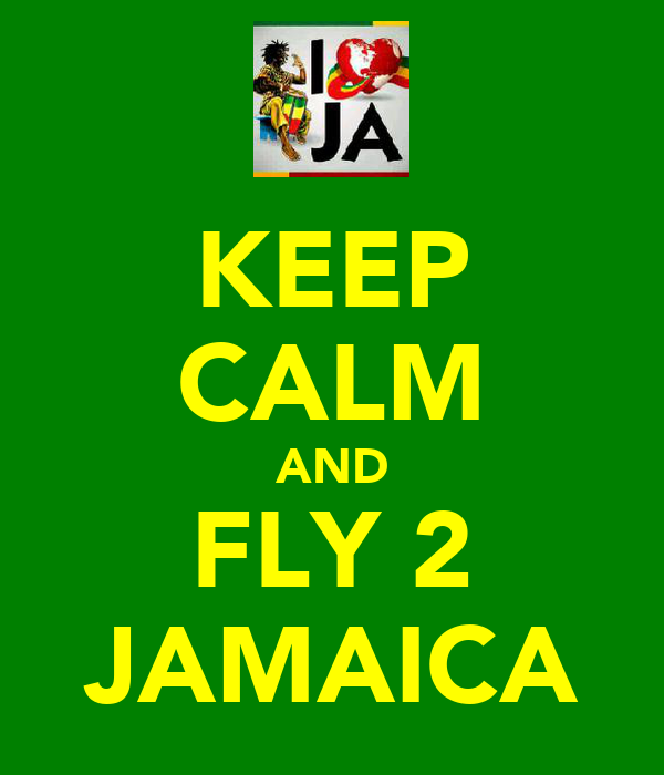 KEEP CALM AND FLY 2 JAMAICA