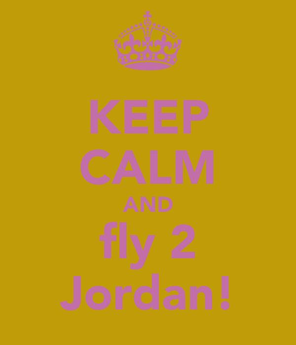 KEEP CALM AND fly 2 Jordan!