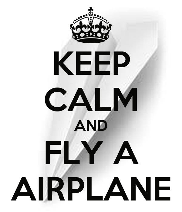 KEEP CALM AND FLY A AIRPLANE