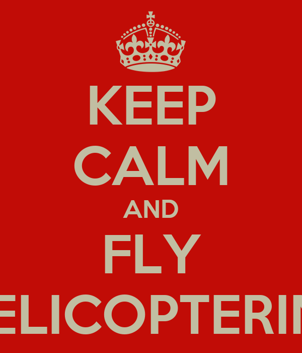 KEEP CALM AND FLY A HELICOPTERINHO