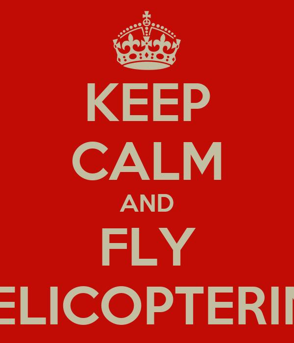 KEEP CALM AND FLY A HELICOPTERINHO