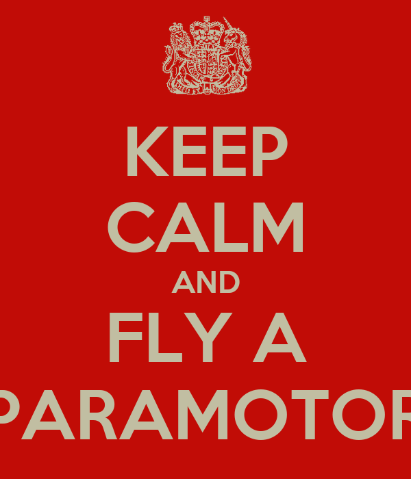 KEEP CALM AND FLY A PARAMOTOR