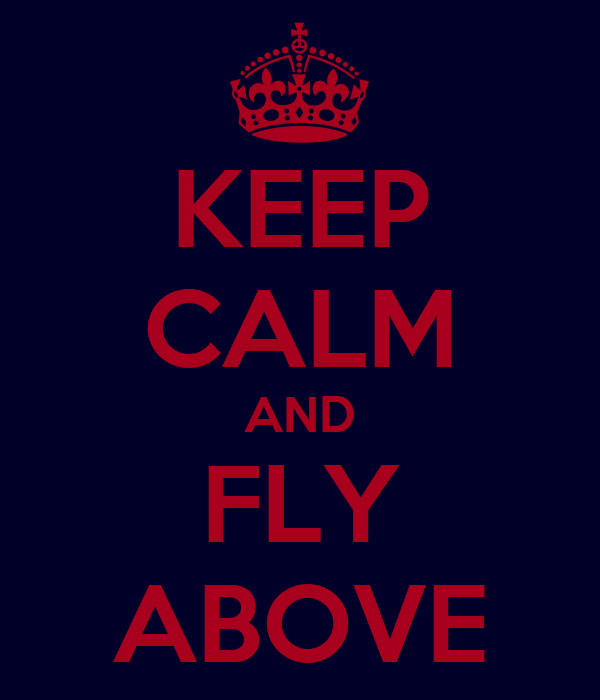 KEEP CALM AND FLY ABOVE