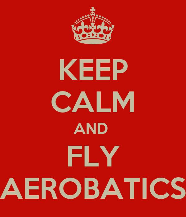 KEEP CALM AND  FLY AEROBATICS