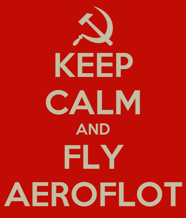 KEEP CALM AND FLY AEROFLOT
