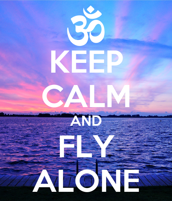 KEEP CALM AND FLY ALONE