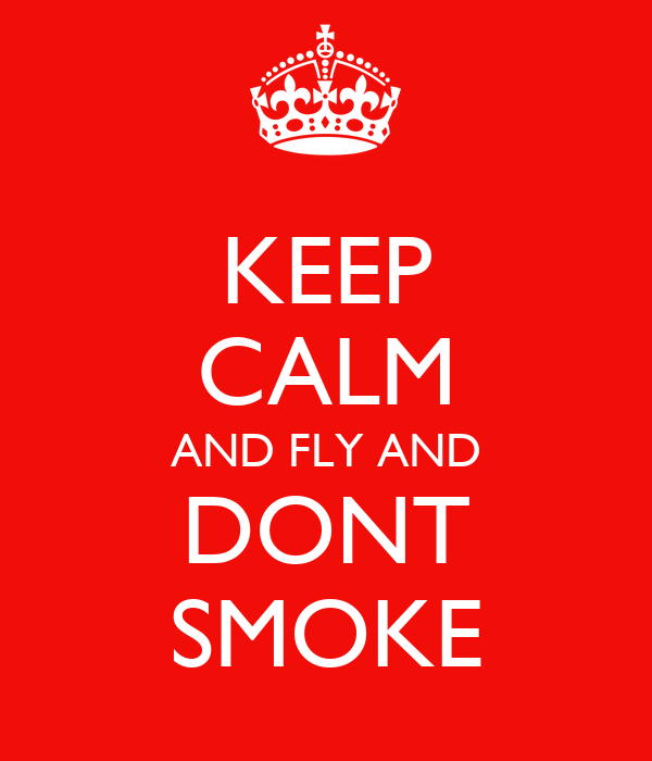 KEEP CALM AND FLY AND DONT SMOKE