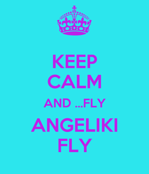 KEEP CALM AND ...FLY ANGELIKI FLY