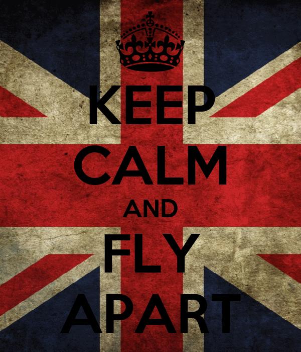 KEEP CALM AND FLY APART