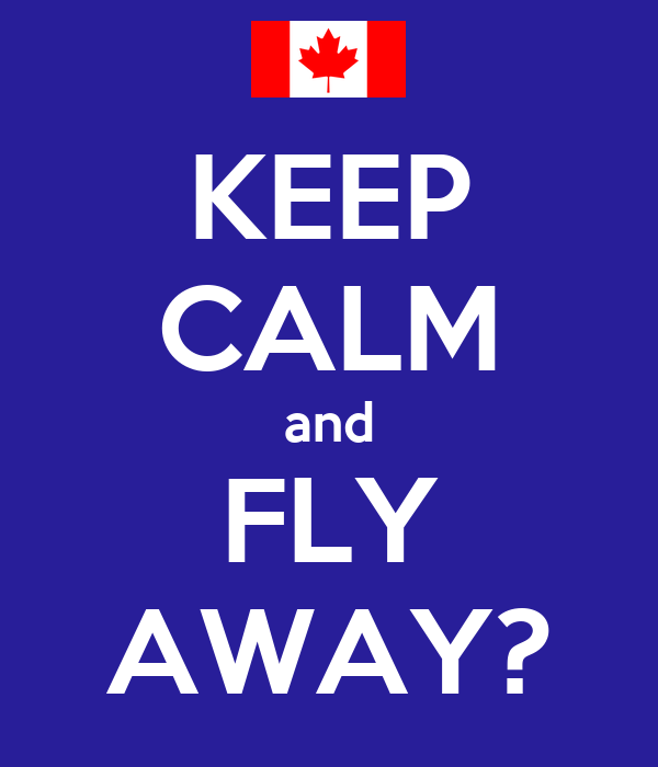 KEEP CALM and FLY AWAY?