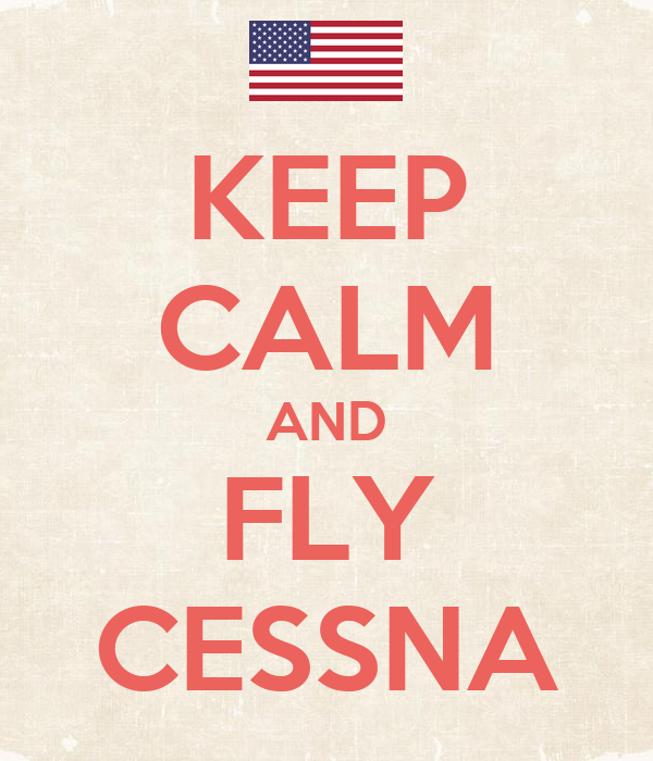 KEEP CALM AND FLY CESSNA