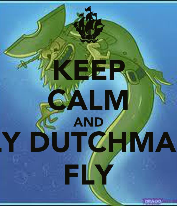 KEEP CALM AND FLY DUTCHMAN, FLY