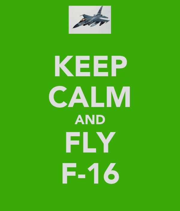 KEEP CALM AND FLY F-16