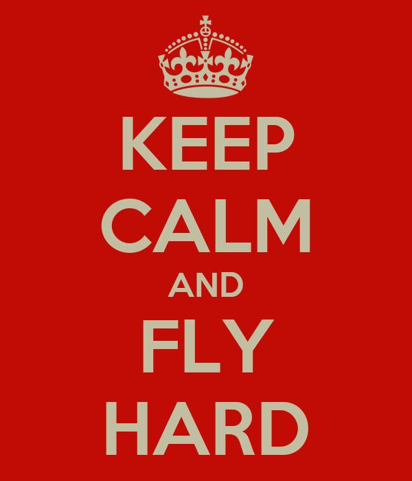 KEEP CALM AND FLY HARD
