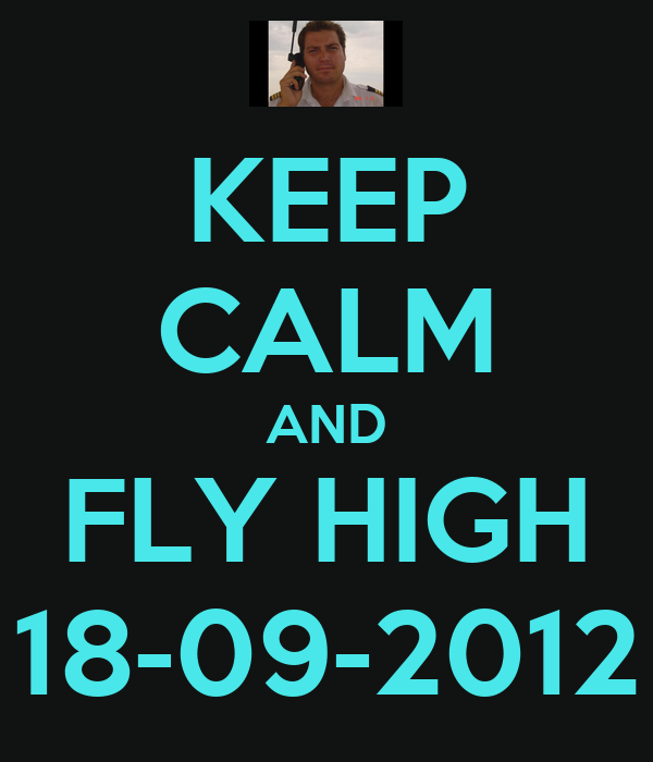 KEEP CALM AND FLY HIGH 18-09-2012