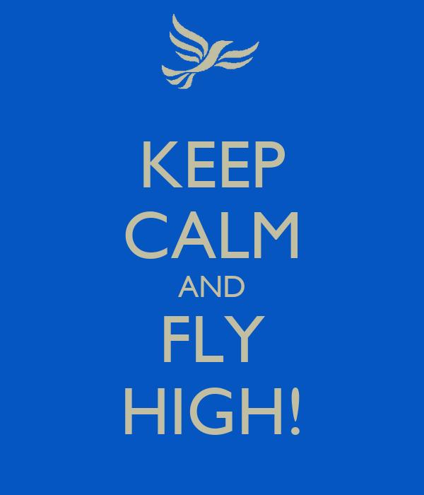 KEEP CALM AND FLY HIGH!