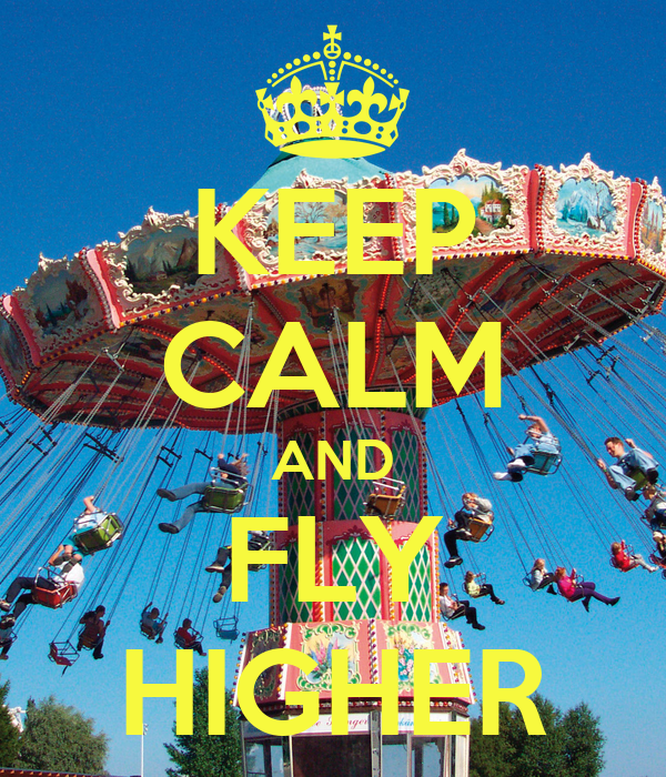 KEEP CALM AND FLY HIGHER