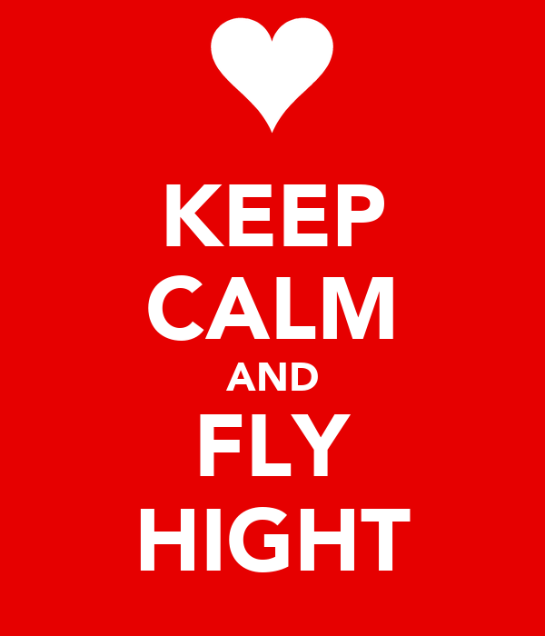 KEEP CALM AND FLY HIGHT