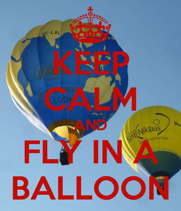 KEEP CALM AND FLY IN A BALLOON