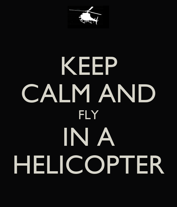 KEEP CALM AND FLY IN A HELICOPTER
