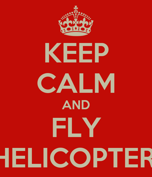KEEP CALM AND FLY IN A HELICOPTERINHO