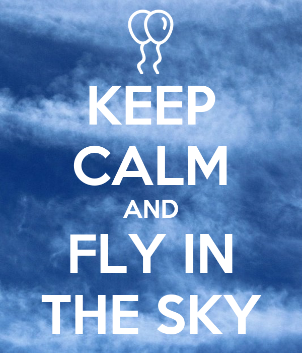 KEEP CALM AND FLY IN THE SKY