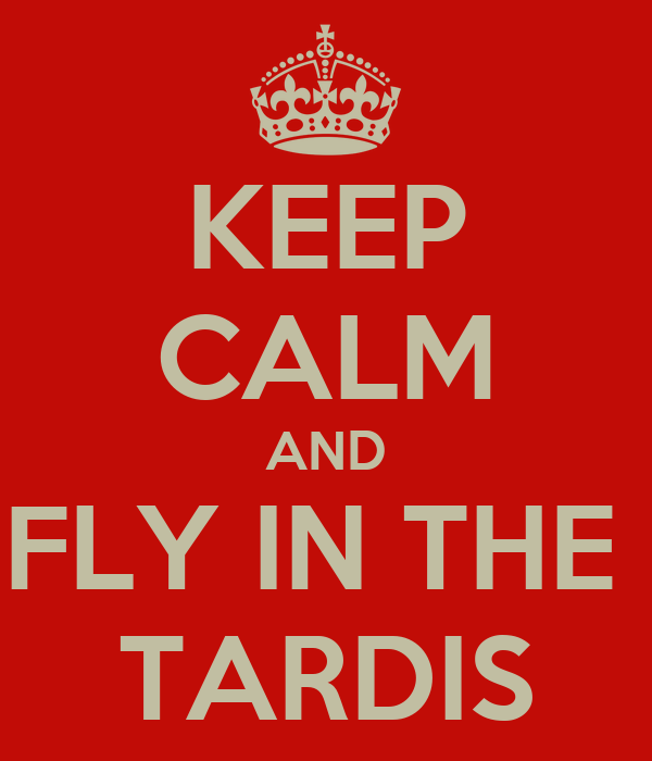 KEEP CALM AND FLY IN THE  TARDIS