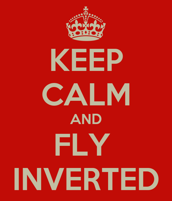KEEP CALM AND FLY  INVERTED