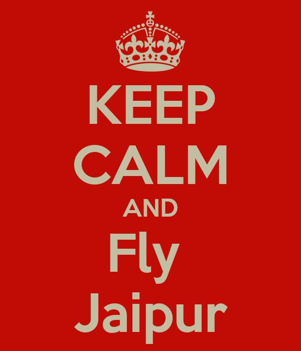 KEEP CALM AND Fly  Jaipur