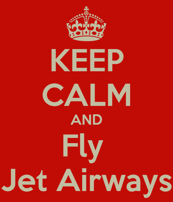 KEEP CALM AND Fly  Jet Airways
