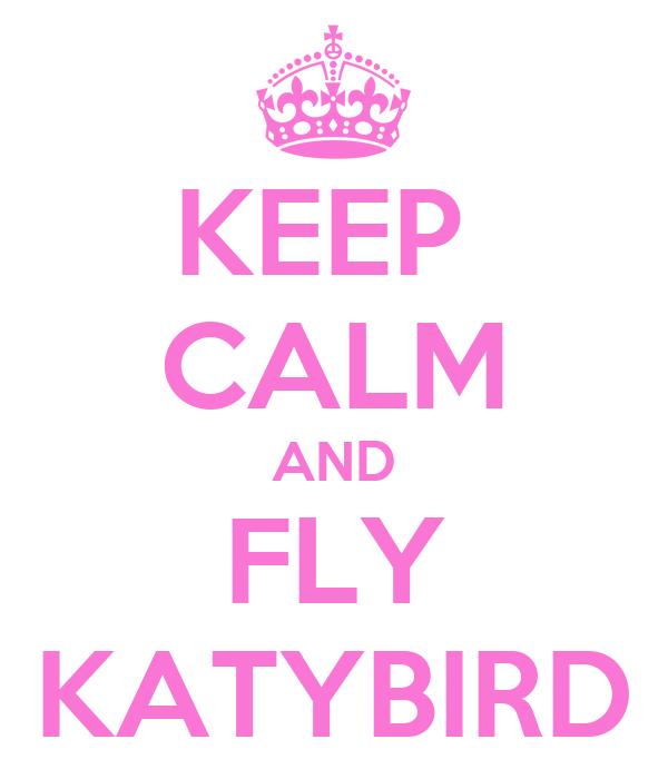 KEEP  CALM AND FLY KATYBIRD