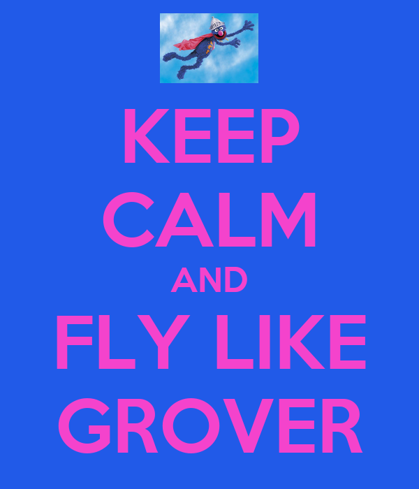 KEEP CALM AND FLY LIKE GROVER