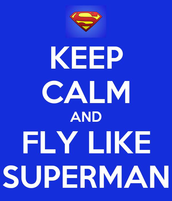 KEEP CALM AND FLY LIKE SUPERMAN