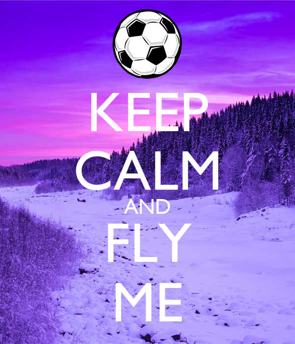 KEEP CALM AND FLY ME