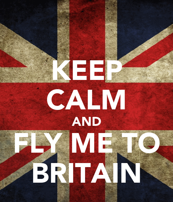 KEEP CALM AND FLY ME TO BRITAIN