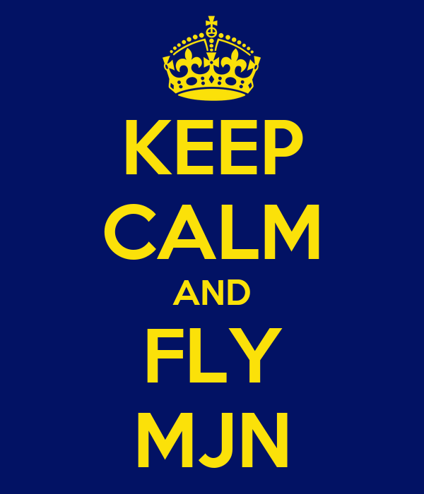 KEEP CALM AND FLY MJN