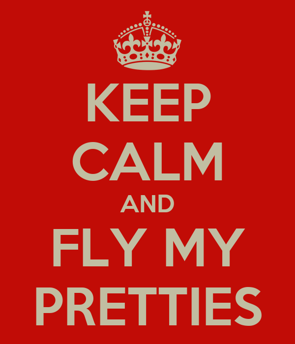 KEEP CALM AND FLY MY PRETTIES