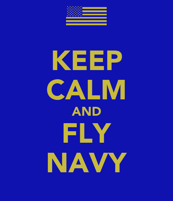 KEEP CALM AND FLY NAVY